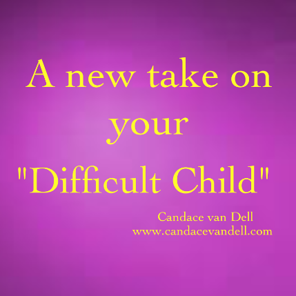 "A New Take On Your ""Difficult Child"""