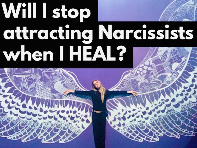 Will I Stop Attracting Narcissists When I HEAL?